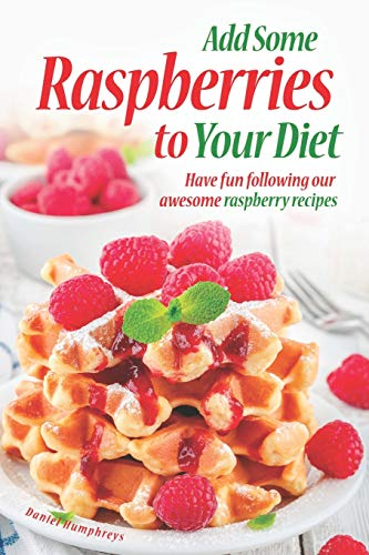 Add Some Raspberries to Your Diet: Have fun following our awesome raspberry recipes