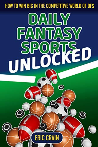 Compare Textbook Prices for Daily Fantasy Sports Unlocked: How to Win Big in the Competitive World of DFS  ISBN 9781912862078 by Crain, Eric