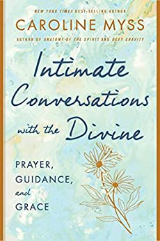 Intimate Conversations with the Divine: Prayer, Guidance, and Grace by [Caroline Myss]