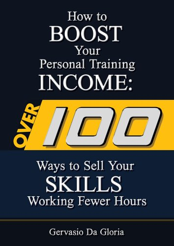 How to BOOST Your Personal Training INCOME: Over 100 Ways to Sell Your Skills Working Fewer Hours