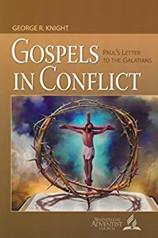 Gospels in Conflict: Paul's Letter to the Galatians by [Geroge R. Knight]