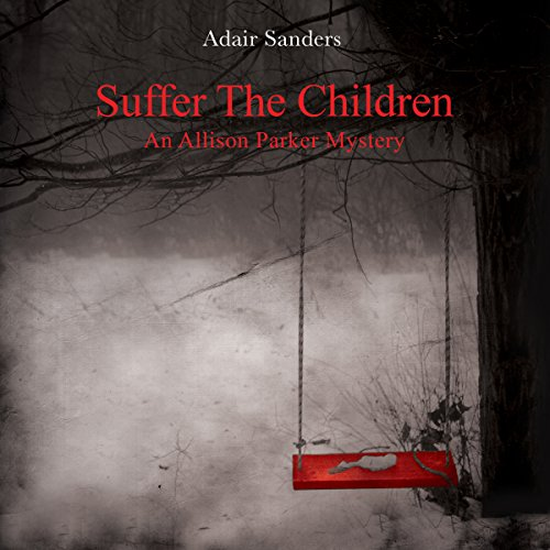 Suffer the Children: An Allison Parker Mystery cover art