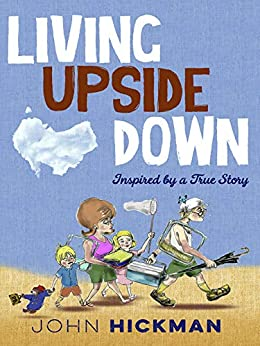 Living Upside Down: Inspired By a True Story by [John Hickman]