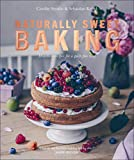 Naturally Sweet Baking: Healthier recipes for a guilt-free treat