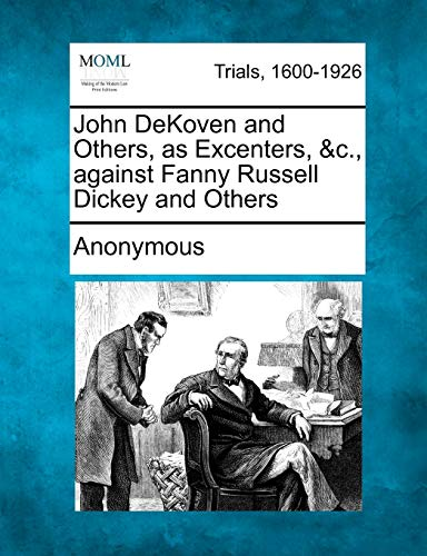 John Dekoven and Others, as Excenters, &c., Against Fanny Russell Dickey and Others