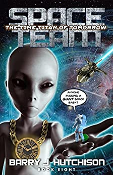 Space Team: The Time Titan of Tomorrow by [Barry J. Hutchison]