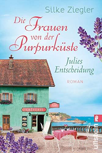 Die Frauen von der Purpurküste – Julies Entscheidung: Roman (Die Purpurküsten-Reihe, Band 2)