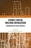 China's Social Welfare Revolution: Contracting Out Social Services (Comparative Development and Policy in Asia)