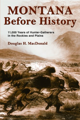 Montana Before History: 11,000 Years of Hunter-Gatherers in the Rockies and the Plains