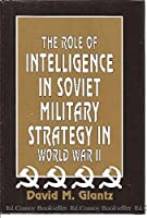The Role of Intelligence in Soviet Military Strategy in World War II 0891413804 Book Cover
