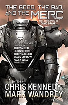 The Good, the Bad, and the Merc: Even More Stories from the Four Horsemen Universe (The Revelations Cycle Book 8) by [Chris Kennedy, Kacey Ezell, Jason Cordova, Terry Mixon, Terry Maggert, Kal Spriggs, T. Allen Diaz, Stephanie Osborn, Christopher L. Smith, Philip Wohlrab, Robert  E. Hampson, Eric  S. Brown, Marisa  Wolf, Jon  R. Osborne, Mark Wandrey]