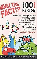 What the Fact!? 1001 skurrile Fakten, unnützes Wissen, verrückte Gesetze, lustiges & nutzloses aus aller Welt: Allgemeinwissen, Tiere & Natur + BONUS 100 witzige & sinnlose Scherzfragen