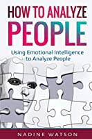 How to Analyze People: Using Emotional Intelligence to Analyze People