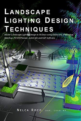 Landscape Lighting Design Techniques: Master the landscape lighting design using Dialux evo and Photoshop (English Edition)