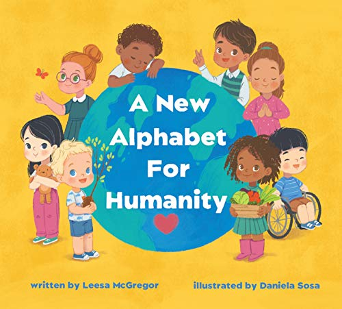 A New Alphabet for Humanity : A Children's Book of Alphabet Words to Inspire Compassion, Kindness and Positivity by [Leesa McGregor , Daniela Sosa ]