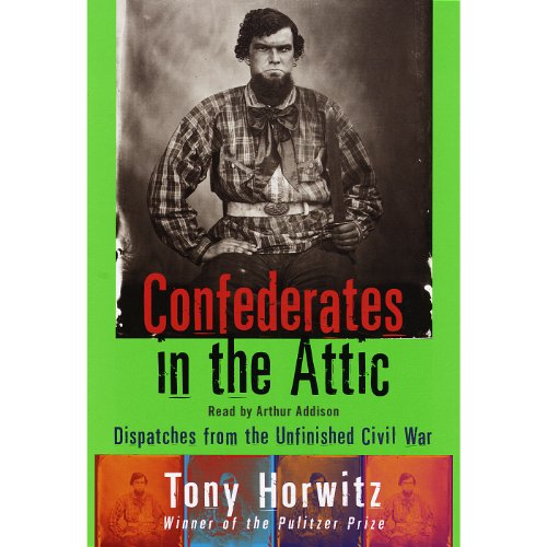 Confederates in the Attic     Dispatches from the Unfinished Civil War              By:                                                                                                                                 Tony Horwitz                               Narrated by:                                                                                                                                 Arthur Addison                      Length: 15 hrs and 42 mins     204 ratings     Overall 4.4