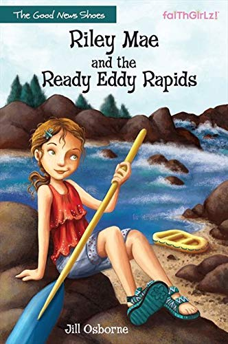 Riley Mae and the Ready Eddy Rapids (Faithgirlz / The Good News Shoes)