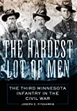 The Hardest Lot of Men: The Third Minnesota Infantry in the Civil War (Volume 67) (Campaigns and Commanders Series)