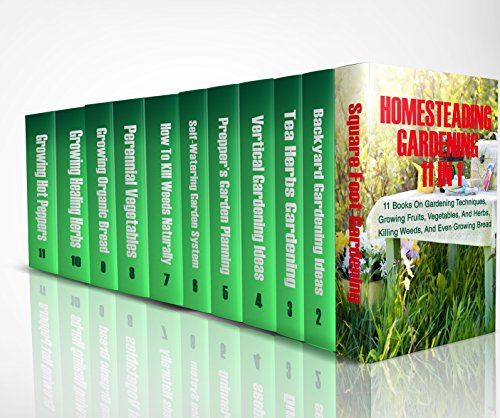 Homesteading Gardening 11 in 1: 11 Books On Gardening Techniques, Growing Fruits, Vegetables, And Herbs, Killing Weeds, And Even Growing Bread by [Good Books]