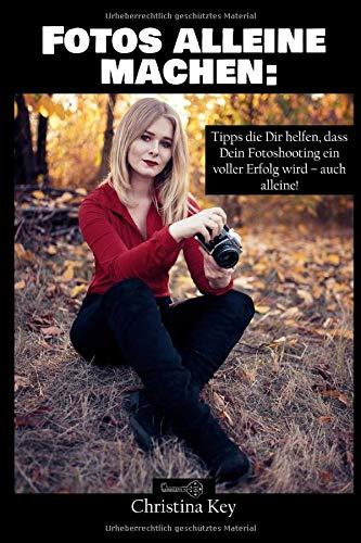Fotos alleine machen: Tipps die Dir helfen, dass Dein Fotoshooting ein voller Erfolg wird – auch alleine!