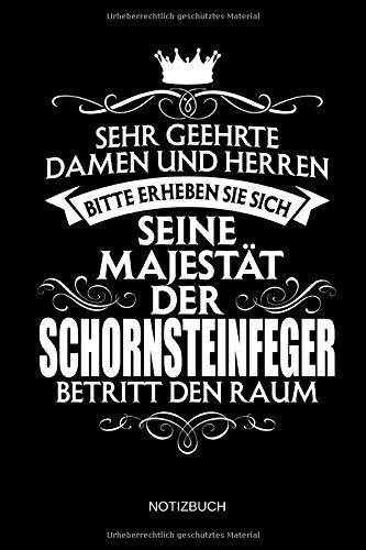 Sehr geehrte Damen und Herren - Bitte erheben Sie sich - Seine Majestät der Schornsteinfeger betritt den Raum - Notizbuch: Lustiges Schornsteinfeger ... Zubehör & Schornsteinfeger Geschenk Idee.