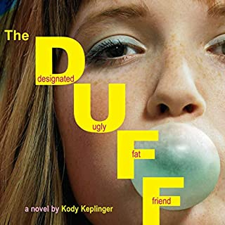 The DUFF: Designated Ugly Fat Friend                   By:                                                                                                                                 Kody Keplinger                               Narrated by:                                                                                                                                 Ellen Grafton                      Length: 7 hrs and 33 mins     654 ratings     Overall 4.1