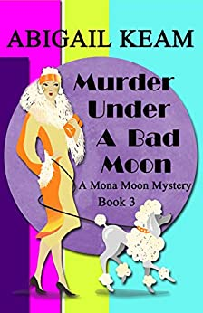 Murder Under A Bad Moon: A 1930s Mona Moon Historical Cozy Mystery Book 3 (A Mona Moon Mystery) by [Abigail Keam]