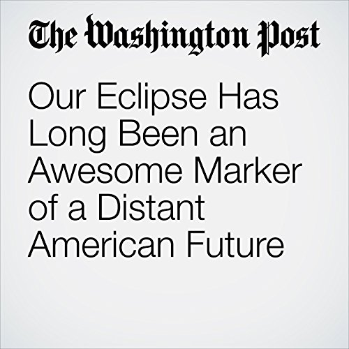 Our Eclipse Has Long Been an Awesome Marker of a Distant American Future copertina