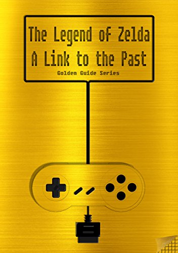 The Legend of Zelda - A Link to the Past Golden Guide for Super Nintendo and SNES Classic: includes all maps, videos, walkthrough, cheats, tips and link ... (Golden Guides Book 8) (English Edition)