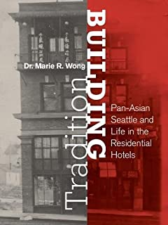 Building Tradition: Pan-Asian Seattle and Life in the Residential Hotels