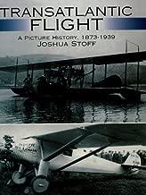 Transatlantic Flight: A Picture History, 1873–1939 (Dover Transportation)