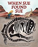 Image: When Sue Found Sue: Sue Hendrickson Discovers Her T. Rex | Hardcover: 32 pages | by Toni Buzzeo (Author), Diana Sudyka (Illustrator). Publisher: Abrams Books for Young Readers (May 14, 2019)