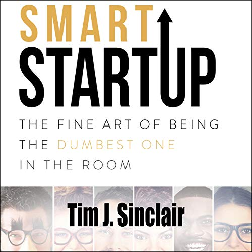 Smart Startup: The Fine Art of Being the Dumbest One in the Room audiobook cover art