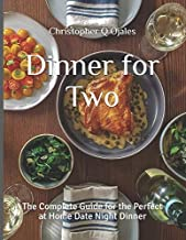 Dinner for Two: The Complete Guide for the Perfect at Home Date Night Dinner