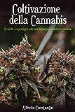 Coltivazione della Cannabis: Tecniche e segreti per coltivare la marijuana indoor e outdoor...