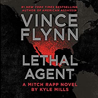 Lethal Agent     A Mitch Rapp Novel, Book 18              By:                                                                                                                                 Vince Flynn,                                                                                        Kyle Mills                               Narrated by:                                                                                                                                 George Guidall                      Length: 11 hrs     Not rated yet     Overall 0.0