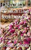 Den lilla afrikanska kokboken: Den exotiska smaken av hälsosam mat. För nybörjare och avancerade och alla dieter. (Swedish Edition)