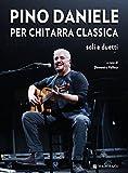 Pino Daniele per chitarra classica. Soli e duetti. Con CD Audio