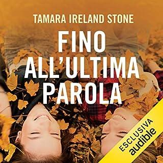 Fino all'ultima parola                   Di:                                                                                                                                 Tamara Ireland Stone                               Letto da:                                                                                                                                 Ilaria Silvestri                      Durata:  9 ore e 27 min     11 recensioni     Totali 4,6