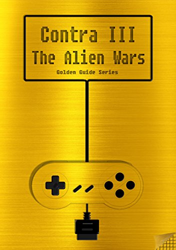 Contra III The Alien Wars Golden Guide for Super Nintendo and SNES Classic:: with full walkthrough, all maps, enemies, cheats, tips, strategy and link ... (Golden Guides Book 10) (English Edition)
