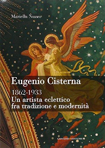 Eugenio Cisterna 1862-1933. Un artista eclettico fra tradizione e modernità. Ediz. illustrata