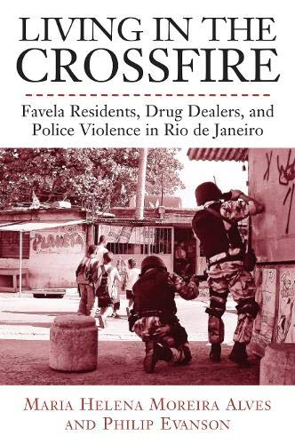 Living in the Crossfire: Favela Residents, Drug Dealers, and Police Violence in Rio de Janeiro (Voices of Latin American Life)