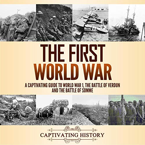 The First World War: A Captivating Guide to World War 1, the Battle of Verdun and the Battle of Somme audiobook cover art