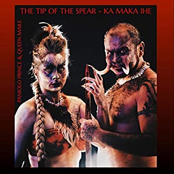 The Tip of the Spear - Ka Maka Ihe