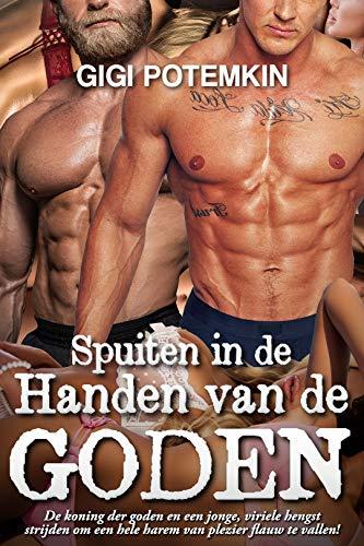 Spuiten in de Handen van de goden: De koning der goden en een jonge, viriele hengst strijden om een hele harem van plezier flauw te vallen! (Goden van seks Book 4) (Dutch Edition)