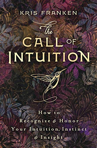 The Call of Intuition How to Recognize Honor Your Intuition Instinct Insight product image
