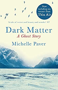 Dark Matter: A Richard and Judy bookclub choice from the author of WAKENHYRST by [Michelle Paver]