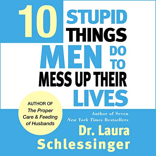 Ten Stupid Things Men Do to Mess Up Their Lives Audiobook By Laura Schlessinger Ph.D. cover art