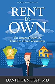Rent to Own: The Essential Renter's Guide to Home Ownership by [David M. Fenton MD]