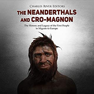 The Neanderthals and Cro-Magnon: The History and Legacy of the First People to Migrate to Europe audiobook cover art